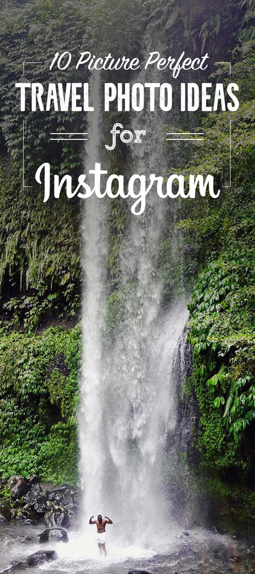 10 Picture Perfect Travel Photo Ideas for Instagram - Pinterest PIN IT